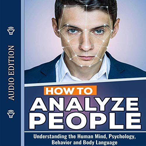 How to Analyze People: Understanding the Human Mind, Psychology, Behavior, and Body Language cover art