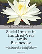 Social Impact in Hundred-Year Family Businesses:: How Family Values Drive Sustainability Through Philanthropy, Impact Investing, and CSR