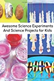 Awesome Science Experiments And Science Projects for Kids