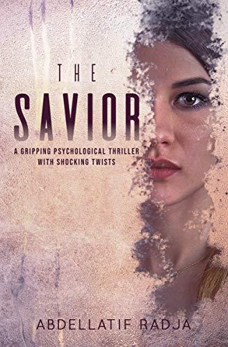 THE SAVIOR: A gripping psychological thriller with shocking twists by Radja, Abdellatif