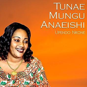 Tunae Mungu Anaeishi