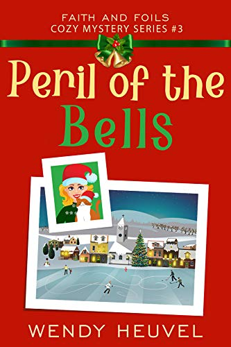 Peril of the Bells: Faith and Foils Cozy Mystery Series Book #3 by [Wendy Heuvel]
