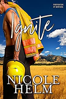 Ignite (Firefighters of Montana Book 3) by [Nicole Helm]