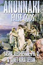 Anunnaki: False Gods by Sasha (Alex) Lessin Ph.D. (2015-03-21)