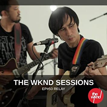 The Wknd Sessions Ep. 50: Relay