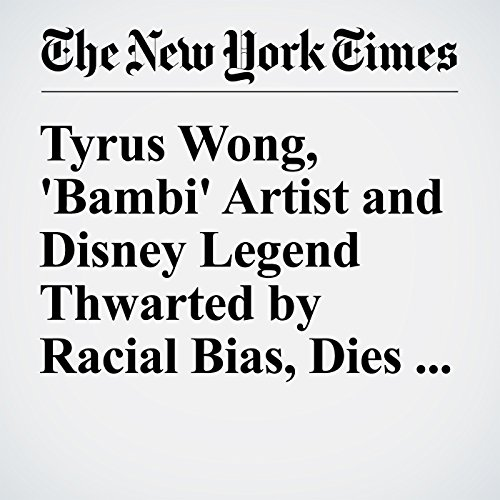 Tyrus Wong, 'Bambi' Artist and Disney Legend Thwarted by Racial Bias, Dies at 106 copertina