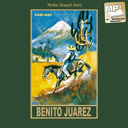 Benito Juarez: mp3-Hörbuch, Band 53 der Gesammelten Werke Gelesen von Heiko Grauel (Karl Mays Gesammelte Werke)