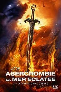 La Mer Éclatée, tome 3 : La Moitié d'une guerre par Joe Abercrombie
