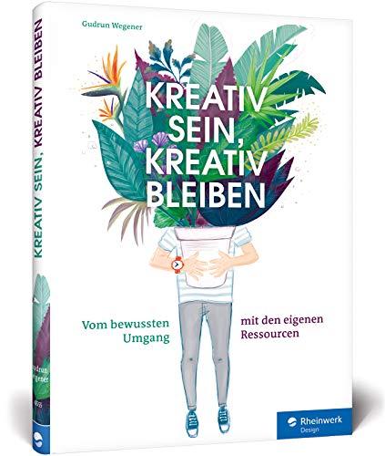 Kreativ sein, kreativ bleiben: Profi-Tipps für Selbstorganisation, Projektmanagement und Zeitmanagement