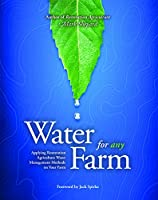 Water for Any Farm: Restoration Agriculture Water Management Techniques for Any Farm