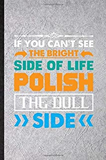 If You Can't See the Bright Side of Life Polish the Dull Side: Blank Funny Teamwork Motivation Journal Notebook To Write For Motivating Inspiration, ... Special Birthday Gift Idea Modern 110 Pages