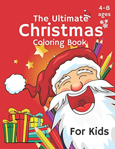 The Ultimate Christmas Coloring Book Ages 4-8: Fun Children's Christmas Gift or Present for Toddlers & Kids - 35 Beautiful Pages to Color with Christmas Animals Cute elf in The Snow with Presents