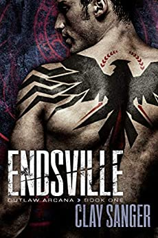 Endsville (Outlaw Arcana Book 1) by [Clay Sanger]