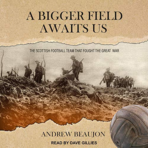 A Bigger Field Awaits Us     The Scottish Football Team That Fought the Great War              By:                                                                                                                                 Andrew Beaujon                               Narrated by:                                                                                                                                 Dave Gillies                      Length: 8 hrs and 7 mins     Not rated yet     Overall 0.0