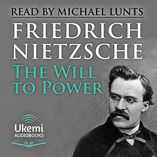 The Will to Power     An Attempted Transvaluation of All Values              Written by:                                                                                                                                 Friedrich Nietzsche                               Narrated by:                                                                                                                                 Michael Lunts                      Length: 23 hrs and 23 mins     Not rated yet     Overall 0.0