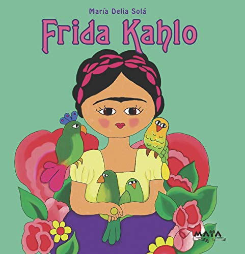 FRIDA KAHLO: biografías para niños (ARTISTAS PLÁSTICOS: BIOGRAFÍAS INFANTILES) (Spanish Edition)