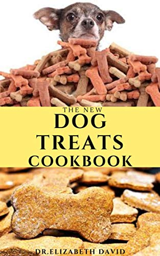 THE NEW DOG TREAT COOKBOOK: Easy To Prepare Homemade and Customize Treat For Your Canine Friend (English Edition)