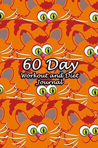60 Day Workout and Diet Journal: Daily Food and Fitness Log...