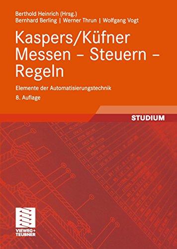 Kaspers/Küfner Messen — Steuern — Regeln: Elemente der Automatisierungstechnik (Viewegs Fachbücher der Technik)