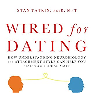 Wired for Dating     How Understanding Neurobiology and Attachment Style Can Help You Find Your Ideal Mate              By:                                                                                                                                 Stan Tatkin PsyD MFT                               Narrated by:                                                                                                                                 Jonathan Yen                      Length: 7 hrs and 20 mins     317 ratings     Overall 4.3