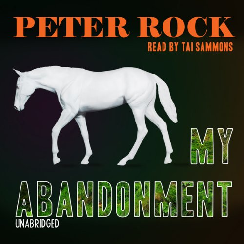 My Abandonment     A Novel              By:                                                                                                                                 Peter Rock                               Narrated by:                                                                                                                                 Tai Sammons                      Length: 6 hrs and 1 min     114 ratings     Overall 4.1