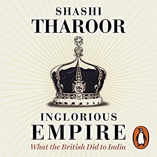 Inglorious Empire     What the British Did to India              By:                                                                                                                                 Shashi Tharoor                               Narrated by:                                                                                                                                 Shashi Tharoor                      Length: 10 hrs and 33 mins     172 ratings     Overall 4.6