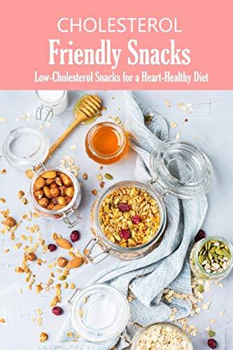 Cholesterol Friendly Snacks: Low-Cholesterol Snacks for a Heart-Healthy...