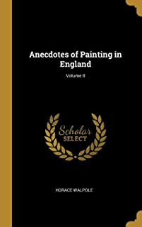 Anecdotes of Painting in England; Volume II