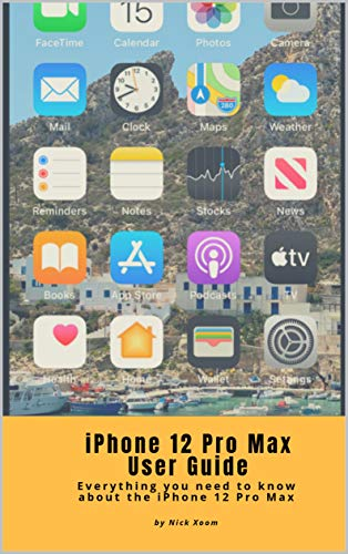 iPhone 12 Pro Max User Guide: Everything you need to know about the iPhone 12 Pro Max