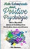 Mehr Lebensfreude durch Positive Psychologie: Glück im Alltag entdecken   Optimismus als Grundhaltung erlernen   Charakterstärken erkennen und gezielt trainieren