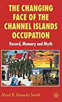 The Changing Face of the Channel Islands Occupation: Record, Memory and Myth