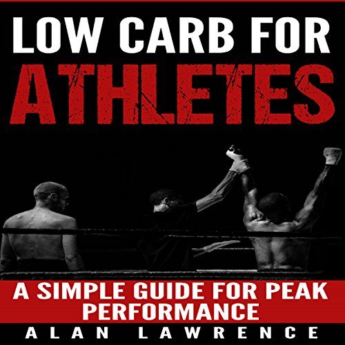 Low Carb for Athletes: A Simple Guide for Peak Performance: audiobook cover art