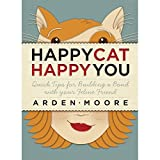 Image: Happy Cat, Happy You: Quick Tips for Building a Bond with Your Feline Friend | Paperback: 304 pages | by Arden Moore (Author). Publisher: Storey Publishing, LLC; 1 edition (August 1, 2008)