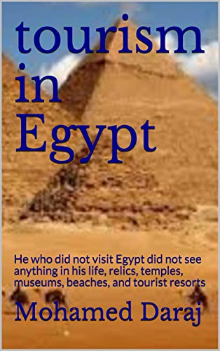 tourism in Egypt: He who did not visit Egypt did not see anything in his life, relics, temples, museums, beaches, and tourist resorts (English Edition)