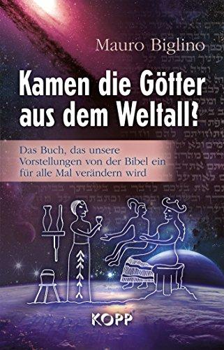 Kamen die Götter aus dem Weltall?: Das Buch, das unsere Vorstellungen von der Bibel ein für alle Mal verändern wird