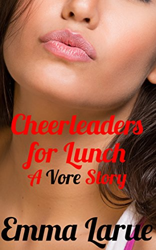 Cheerleaders for Lunch: A Vore Story (English Edition)
