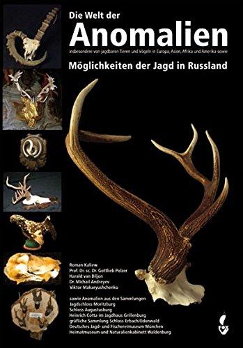 Die Welt der Anomalien: Insbesondere von jagdbaren Tieren und Vögeln in Europa, Asiken, Afrika und Amerika sowie Möglichkeiten der Jagd in Russland