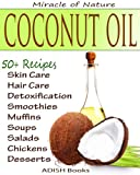 The Amazing Coconut Oil Miracles : Simple Homemade Recipes for Skin Care, Hair Care, Healthy Smoothies, Muffins, Soup, Salad and Desserts Along With Simple and Easy Detoxification Plan.