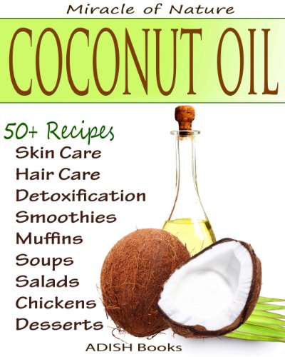 The Amazing Coconut Oil Miracles : Simple Homemade Recipes for Skin Care, Hair Care, Healthy...