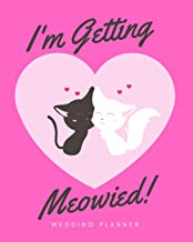 I'm Getting Meowied: Wedding Planner: The Ultimate Wedding Planner for the Cat Loving Couple and Bride to Be