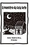 O monstro da cela sete (Literatura de Cordel) (Portuguese Edition)