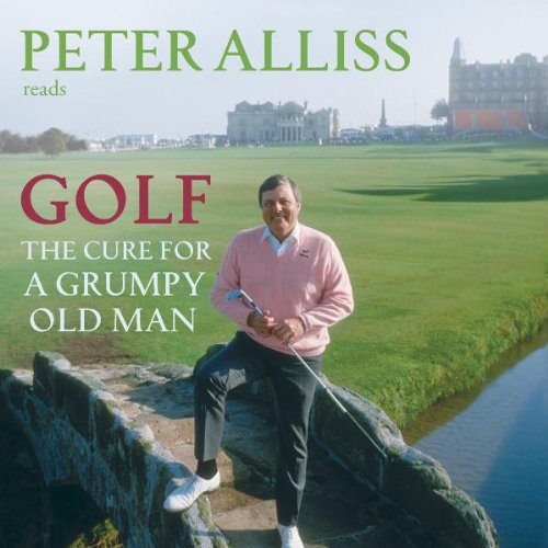 Golf - The Cure for a Grumpy Old Man audiobook cover art