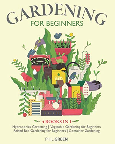 GARDENING FOR BEGINNERS: 4 books in 1: Hydroponics Gardening, Vegetable Gardening for Beginners, Raised Bed Gardening for Beginners, Container Gardening
