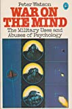 War On the Mind: The Military Uses And Abuses of Psychology