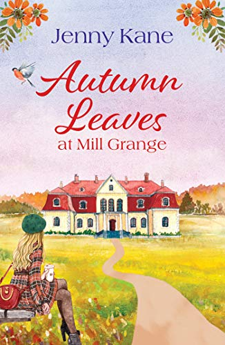 Autumn Leaves at Mill Grange: a feelgood, cosy autumn romance by [Jenny Kane]