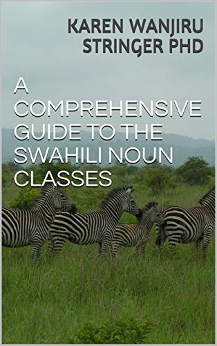 A COMPREHENSIVE GUIDE TO THE SWAHILI NOUN CLASSES (English Edition)