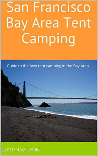 San Francisco Bay Area Tent Camping: Guide to the best tent camping in the Bay Area (English Edition)