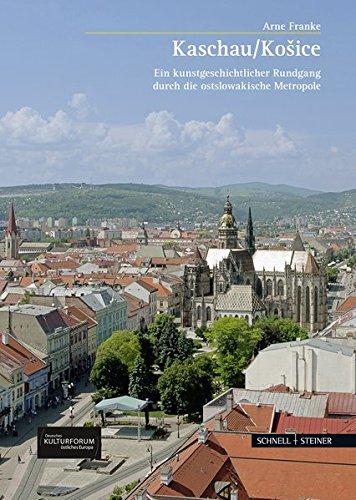 Kosice / Kaschau (Große Kunstführer / Große Kunstführer / Potsdamer Bibliothek östliches Europa, Band 272)