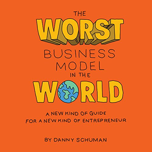 The Worst Business Model in the World: A New Kind of Guide for a New Kind of Entrepreneur cover art