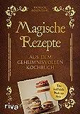 Magische Rezepte aus dem geheimnisvollen Kochbuch: Das inoffizielle Buch zur Serie